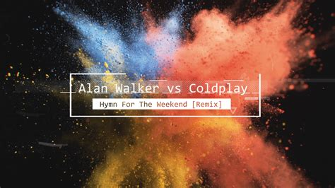 Alan Walker vs Coldplay - Hymn For The Weekend (Remix