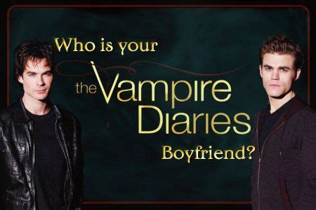Who is Your 'Vampire Diaries' Boyfriend? http://www