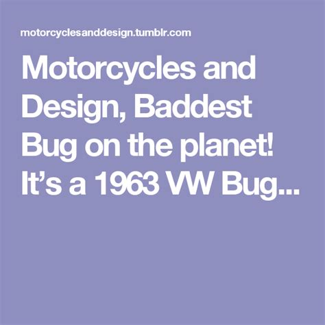 Motorcycles and Design, Baddest Bug on the planet! It's a