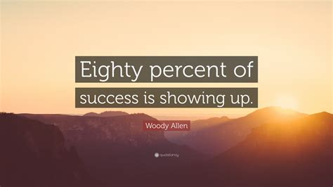 """Woody Allen Quote: """"Eighty percent of success is showing"""